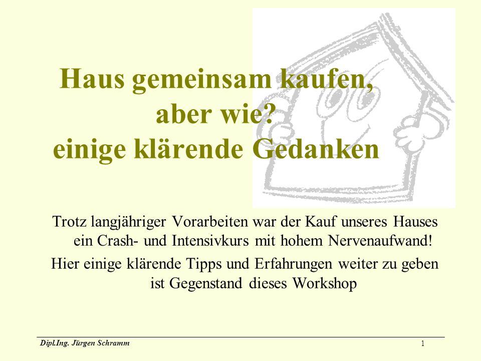 1 Dipl.Ing. Jürgen Schramm Haus gemeinsam kaufen, aber wie? einige klärende Gedanken Trotz langjähriger Vorarbeiten war der Kauf unseres Hauses ein Cr