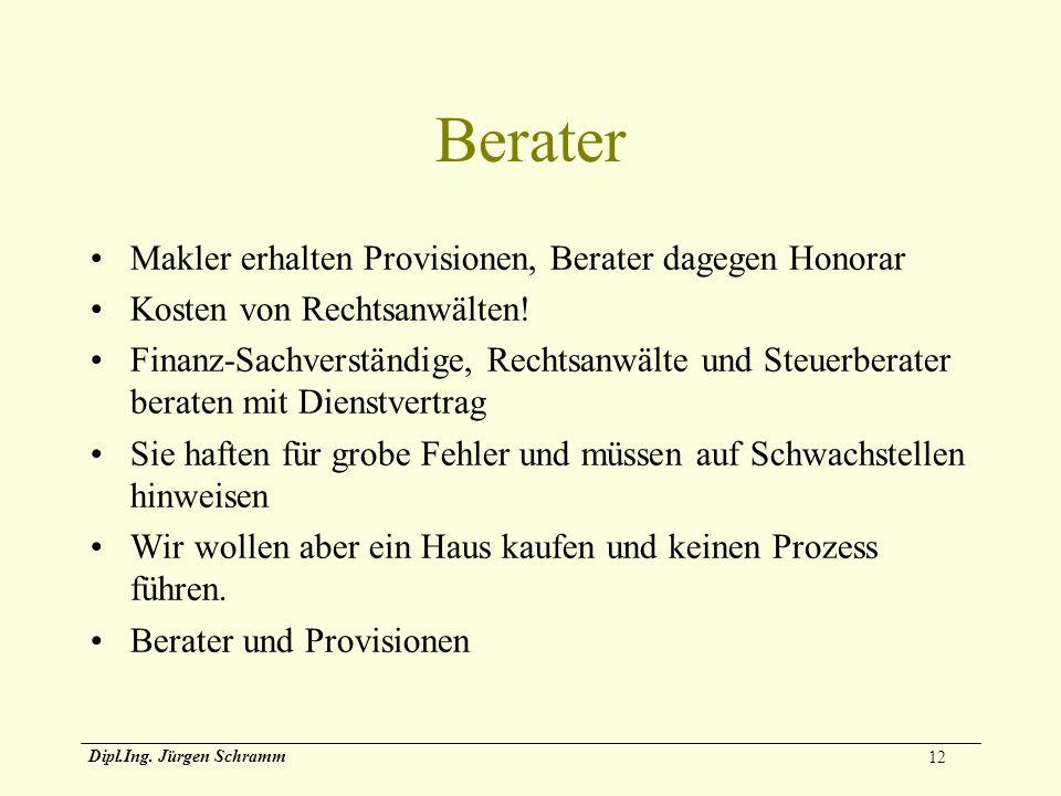 12 Dipl.Ing. Jürgen Schramm Berater Makler erhalten Provisionen, Berater dagegen Honorar Kosten von Rechtsanwälten! Finanz-Sachverständige, Rechtsanwä