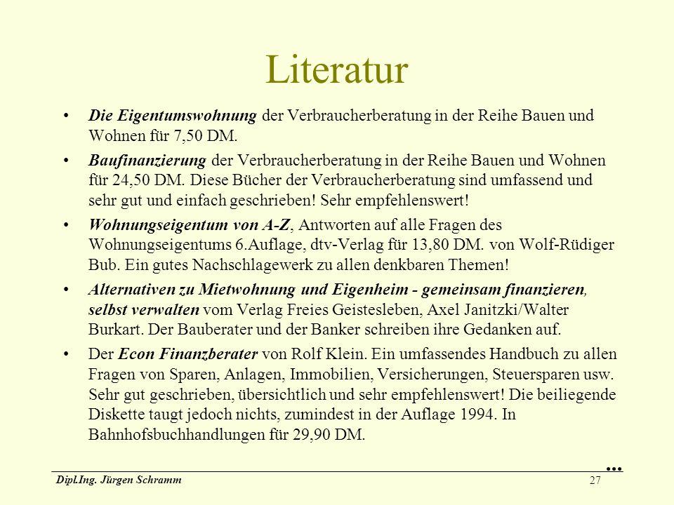 27 Dipl.Ing. Jürgen Schramm Literatur Die Eigentumswohnung der Verbraucherberatung in der Reihe Bauen und Wohnen für 7,50 DM. Baufinanzierung der Verb