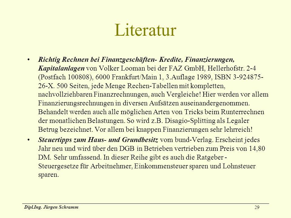 29 Dipl.Ing. Jürgen Schramm Literatur Richtig Rechnen bei Finanzgeschäften- Kredite, Finanzierungen, Kapitalanlagen von Volker Looman bei der FAZ GmbH