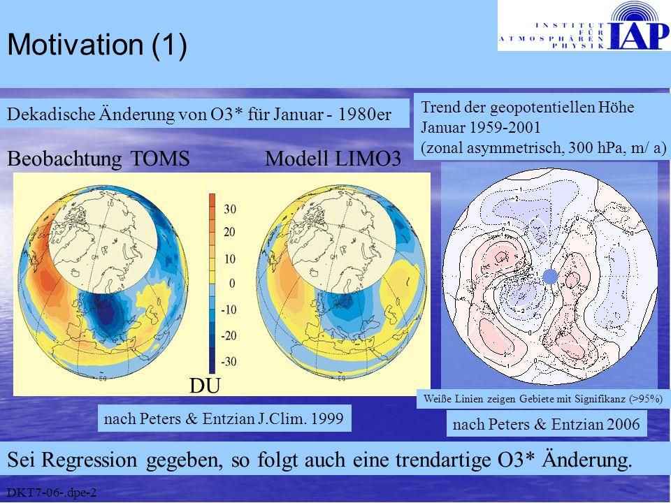 Motivation (1) DKT7-06-.dpe-2 Dekadische Änderung von O3* für Januar - 1980er DU Beobachtung TOMS Modell LIMO3 Sei Regression gegeben, so folgt auch e
