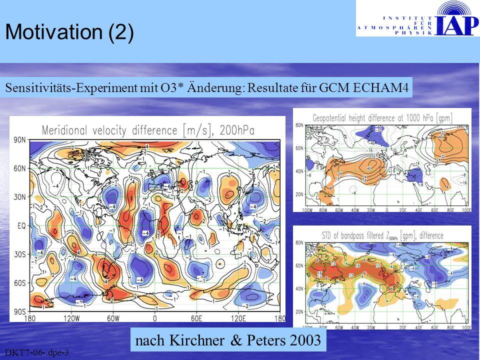 Motivation (2) Sensitivitäts-Experiment mit O3* Änderung: Resultate für GCM ECHAM4 nach Kirchner & Peters 2003 DKT7-06-.dpe-3