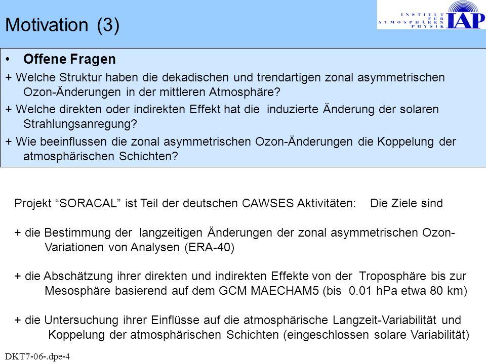 Motivation (3) Offene Fragen + Welche Struktur haben die dekadischen und trendartigen zonal asymmetrischen Ozon-Änderungen in der mittleren Atmosphäre