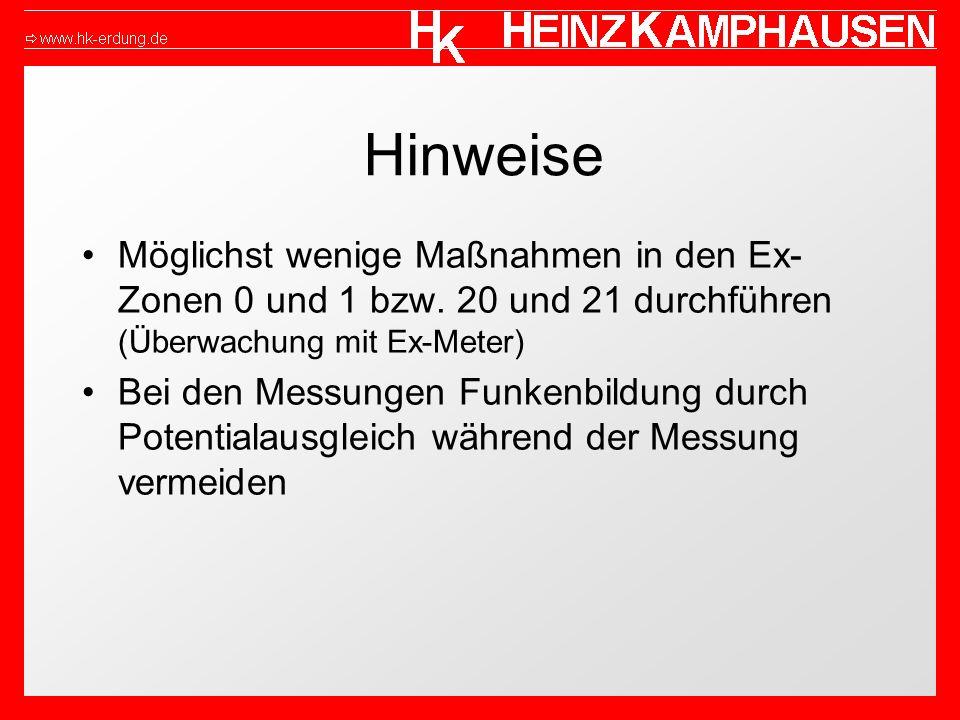 Hinweise Möglichst wenige Maßnahmen in den Ex- Zonen 0 und 1 bzw. 20 und 21 durchführen (Überwachung mit Ex-Meter) Bei den Messungen Funkenbildung dur