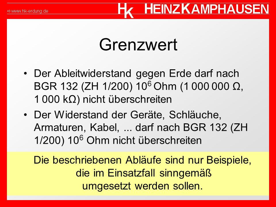 Grenzwert Der Ableitwiderstand gegen Erde darf nach BGR 132 (ZH 1/200) 10 6 Ohm (1 000 000 Ω, 1 000 kΩ) nicht überschreiten Der Widerstand der Geräte,