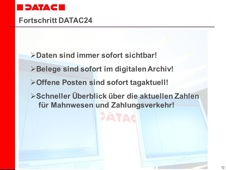 12 Fortschritt DATAC24 Daten sind immer sofort sichtbar! Belege sind sofort im digitalen Archiv! Offene Posten sind sofort tagaktuell! Schneller Überb