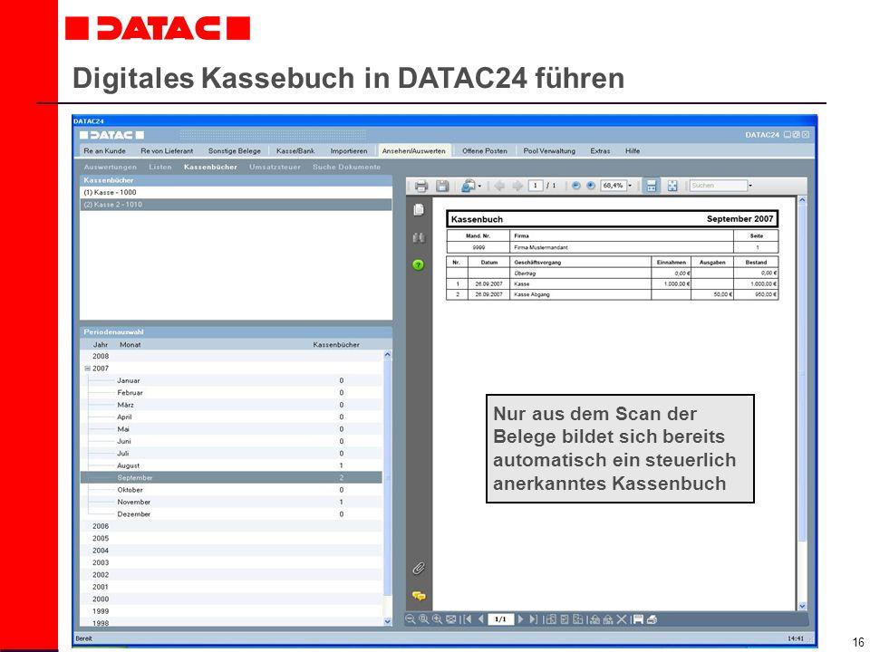 16 Digitales Kassebuch in DATAC24 führen Nur aus dem Scan der Belege bildet sich bereits automatisch ein steuerlich anerkanntes Kassenbuch