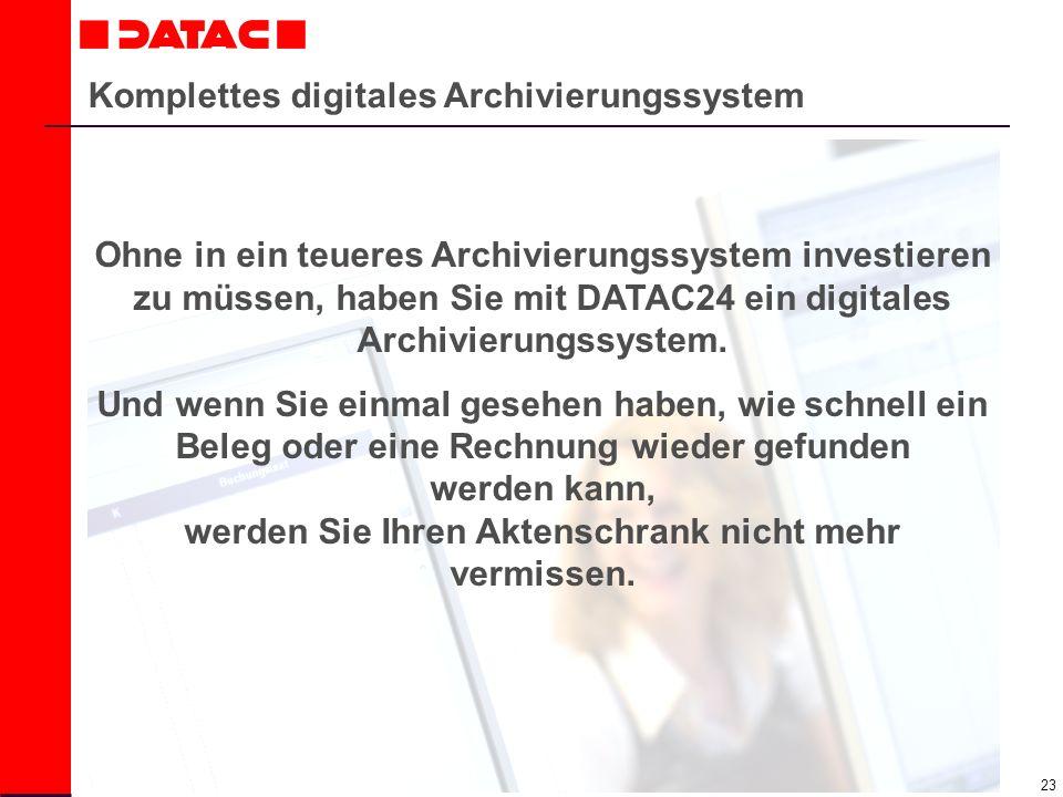 23 Komplettes digitales Archivierungssystem Ohne in ein teueres Archivierungssystem investieren zu müssen, haben Sie mit DATAC24 ein digitales Archivi