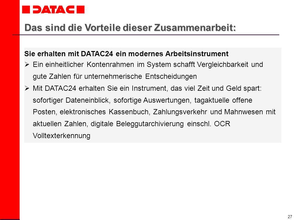 27 Das sind die Vorteile dieser Zusammenarbeit: Sie erhalten mit DATAC24 ein modernes Arbeitsinstrument Ein einheitlicher Kontenrahmen im System schaf