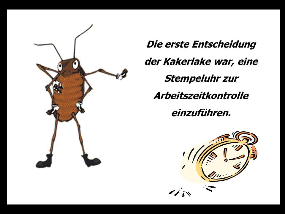 Die erste Entscheidung der Kakerlake war, eine Stempeluhr zur Arbeitszeitkontrolle einzuführen.