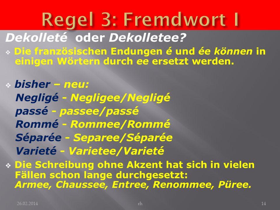 Dekolleté oder Dekolletee? Die französischen Endungen é und ée können in einigen Wörtern durch ee ersetzt werden. bisher – neu: Negligé - Negligee/Neg