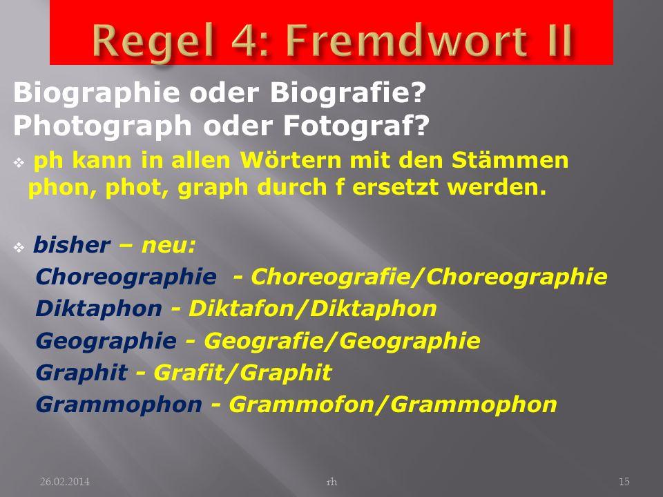 Biographie oder Biografie? Photograph oder Fotograf? ph kann in allen Wörtern mit den Stämmen phon, phot, graph durch f ersetzt werden. bisher – neu: