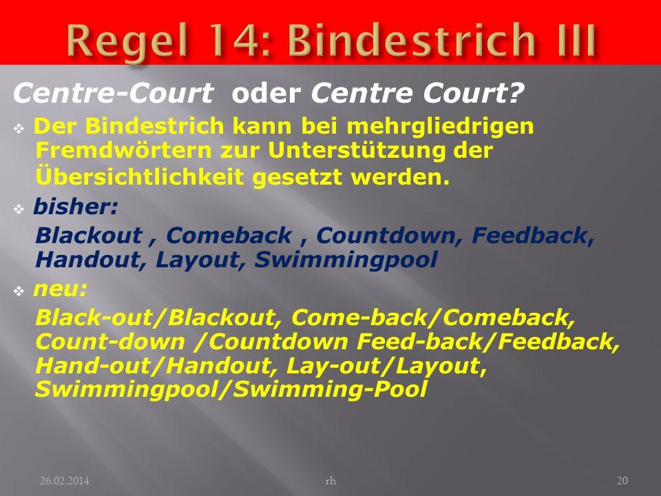 Centre-Court oder Centre Court? Der Bindestrich kann bei mehrgliedrigen Fremdwörtern zur Unterstützung der Übersichtlichkeit gesetzt werden. bisher: B
