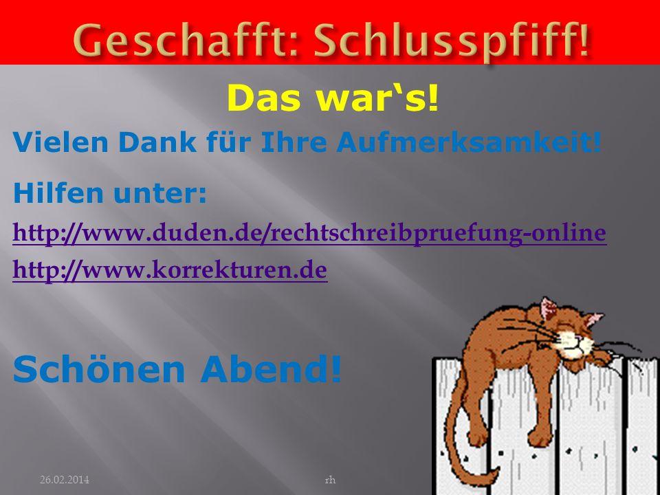 Das wars! Vielen Dank für Ihre Aufmerksamkeit! Hilfen unter: http://www.duden.de/rechtschreibpruefung-online http://www.korrekturen.de Schönen Abend!