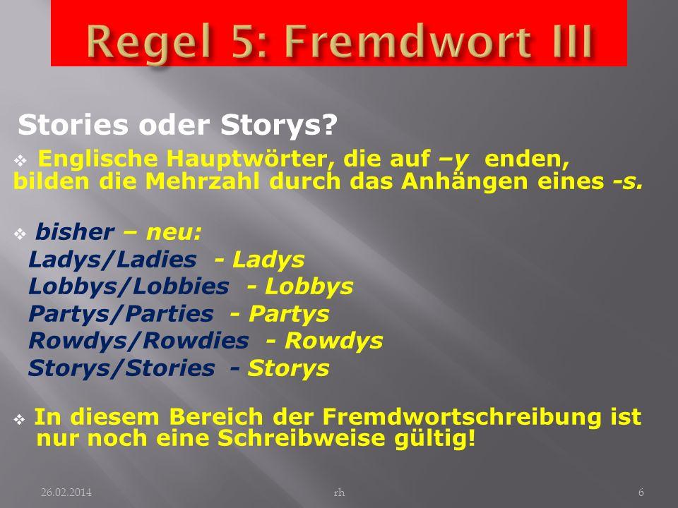 Stories oder Storys? Englische Hauptwörter, die auf –y enden, bilden die Mehrzahl durch das Anhängen eines -s. bisher – neu: Ladys/Ladies - Ladys Lobb