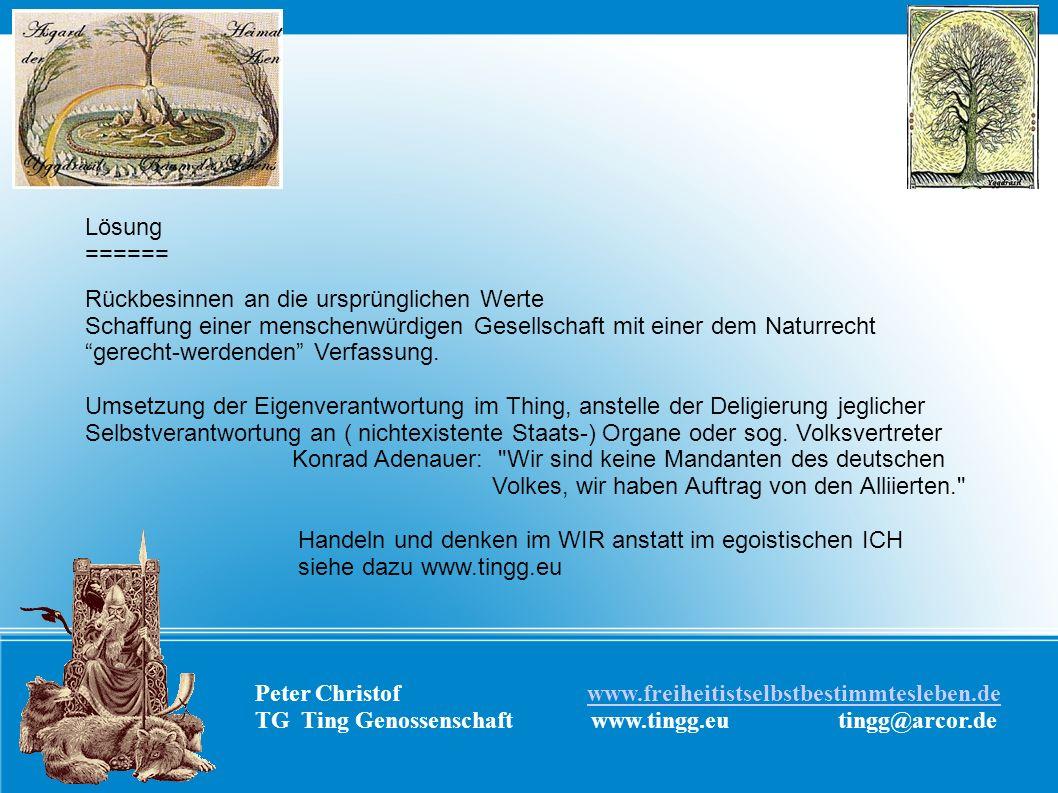 Peter Christof www.freiheitistselbstbestimmtesleben.dewww.freiheitistselbstbestimmtesleben.de TG Ting Genossenschaft www.tingg.eu tingg@arcor.de Lösun