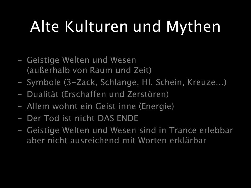 Alte Kulturen und Mythen -Geistige Welten und Wesen (außerhalb von Raum und Zeit) -Symbole (3-Zack, Schlange, Hl. Schein, Kreuze…) -Dualität (Erschaff