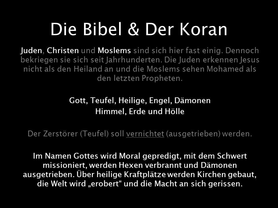 Die Bibel & Der Koran Juden, Christen und Moslems sind sich hier fast einig. Dennoch bekriegen sie sich seit Jahrhunderten. Die Juden erkennen Jesus n
