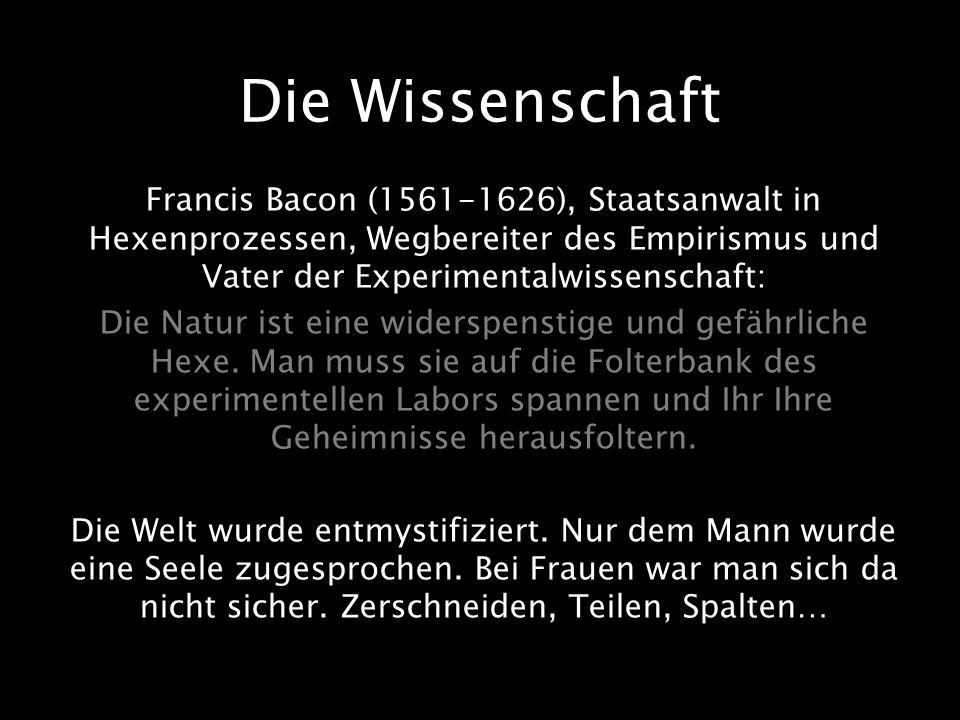 Die Wissenschaft Francis Bacon (1561-1626), Staatsanwalt in Hexenprozessen, Wegbereiter des Empirismus und Vater der Experimentalwissenschaft: Die Nat