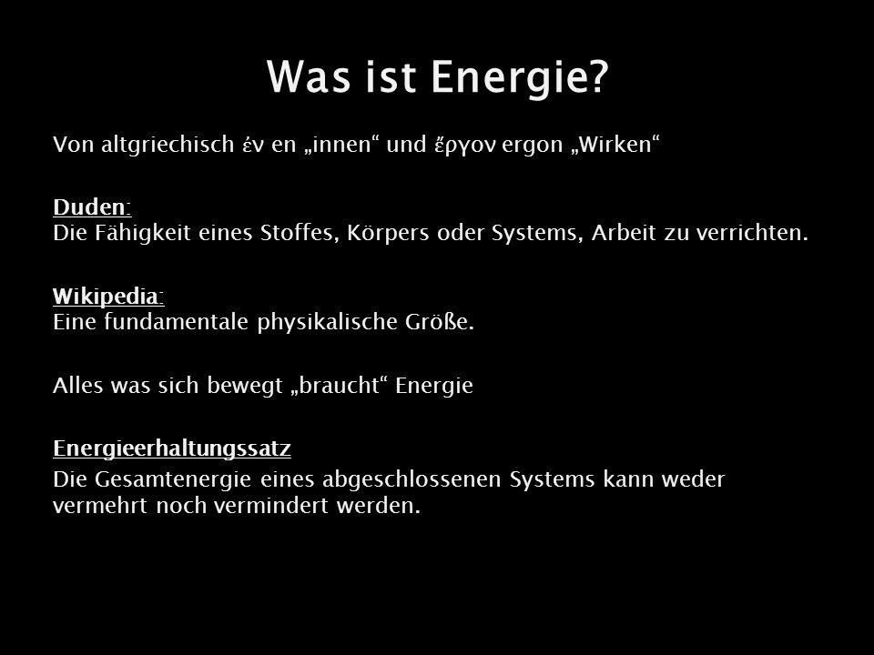 Was ist Energie? Von altgriechisch ν en innen und ργον ergon Wirken Duden: Die Fähigkeit eines Stoffes, Körpers oder Systems, Arbeit zu verrichten. Wi