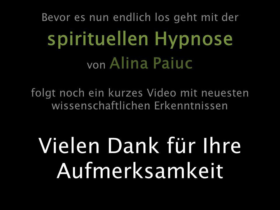 Bevor es nun endlich los geht mit der spirituellen Hypnose von Alina Paiuc folgt noch ein kurzes Video mit neuesten wissenschaftlichen Erkenntnissen V