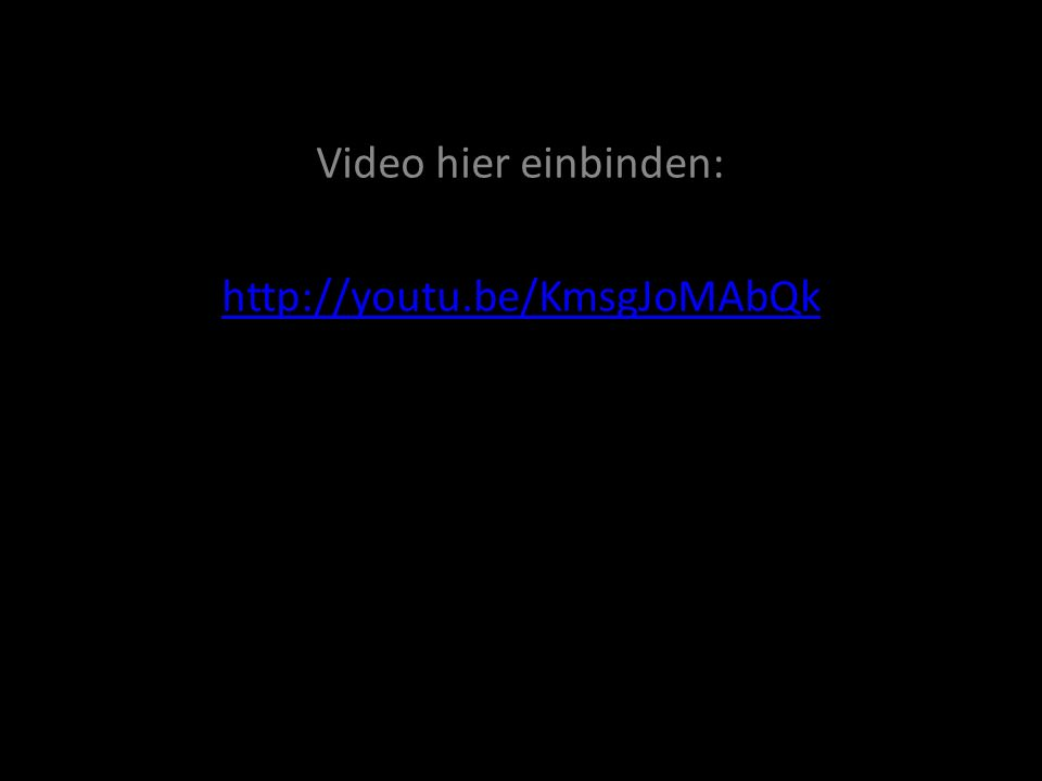 Video hier einbinden: http://youtu.be/KmsgJoMAbQk