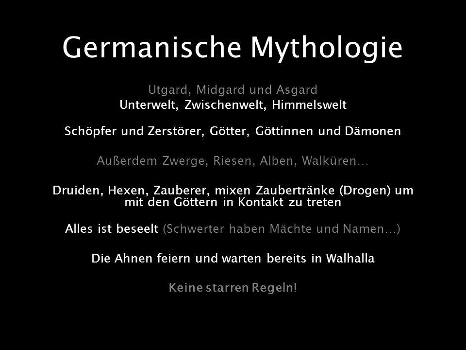 Germanische Mythologie Utgard, Midgard und Asgard Unterwelt, Zwischenwelt, Himmelswelt Schöpfer und Zerstörer, Götter, Göttinnen und Dämonen Außerdem