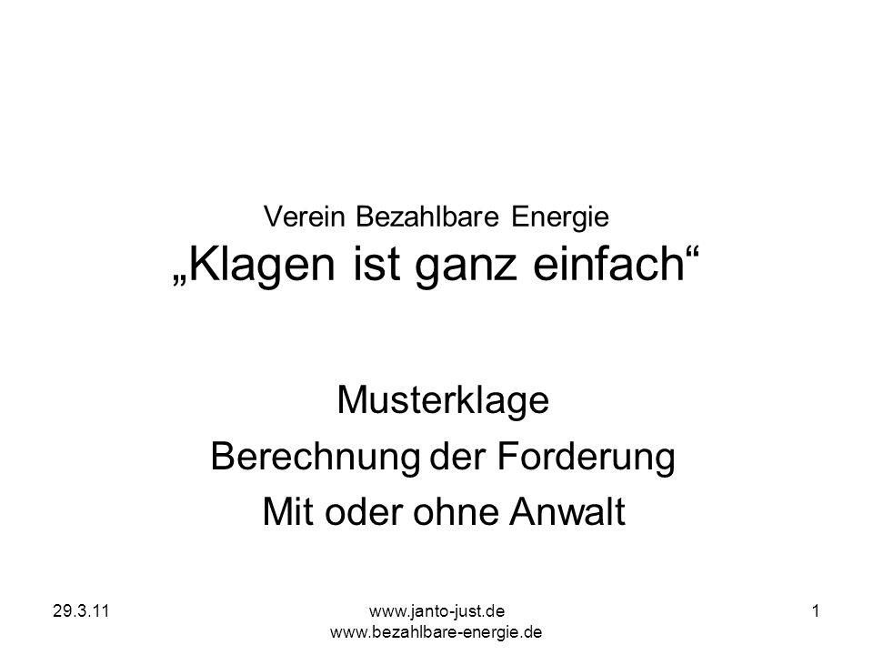 29.3.11www.janto-just.de www.bezahlbare-energie.de 1 Verein Bezahlbare Energie Klagen ist ganz einfach Musterklage Berechnung der Forderung Mit oder o