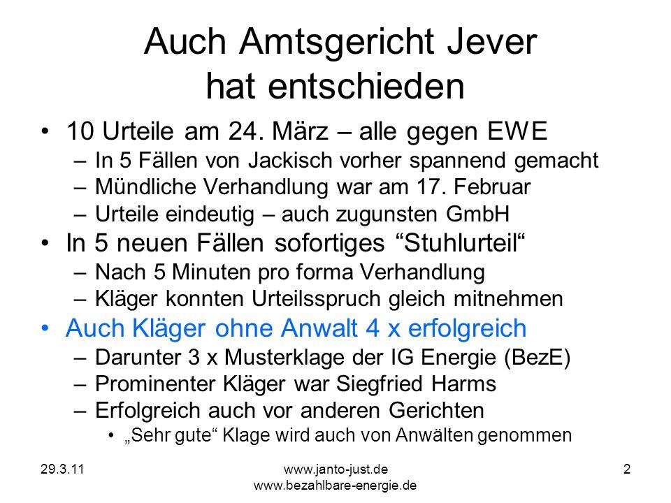 29.3.11www.janto-just.de www.bezahlbare-energie.de 2 Auch Amtsgericht Jever hat entschieden 10 Urteile am 24. März – alle gegen EWE –In 5 Fällen von J