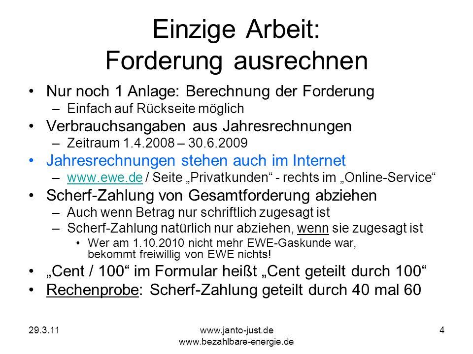 29.3.11www.janto-just.de www.bezahlbare-energie.de 4 Einzige Arbeit: Forderung ausrechnen Nur noch 1 Anlage: Berechnung der Forderung –Einfach auf Rüc