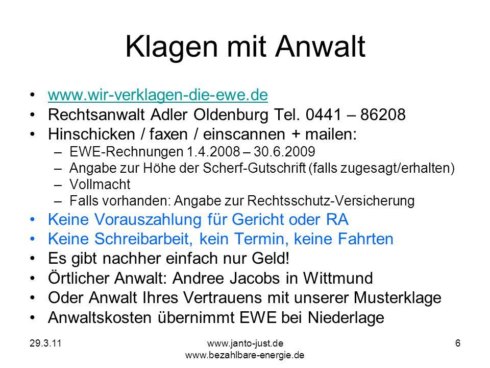 29.3.11www.janto-just.de www.bezahlbare-energie.de 6 Klagen mit Anwalt www.wir-verklagen-die-ewe.de Rechtsanwalt Adler Oldenburg Tel. 0441 – 86208 Hin