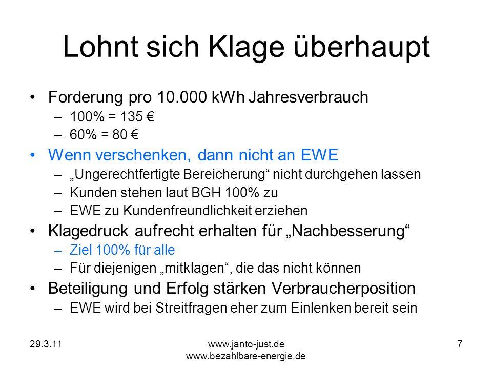 29.3.11www.janto-just.de www.bezahlbare-energie.de 7 Lohnt sich Klage überhaupt Forderung pro 10.000 kWh Jahresverbrauch –100% = 135 –60% = 80 Wenn ve