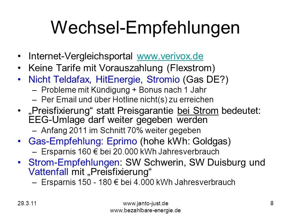 29.3.11www.janto-just.de www.bezahlbare-energie.de 8 Wechsel-Empfehlungen Internet-Vergleichsportal www.verivox.dewww.verivox.de Keine Tarife mit Vora