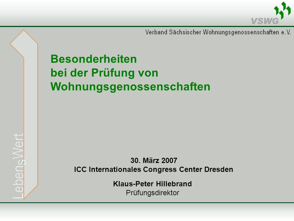 Besonderheiten bei der Prüfung von Wohnungsgenossenschaften 30. März 2007 ICC Internationales Congress Center Dresden Klaus-Peter Hillebrand Prüfungsd