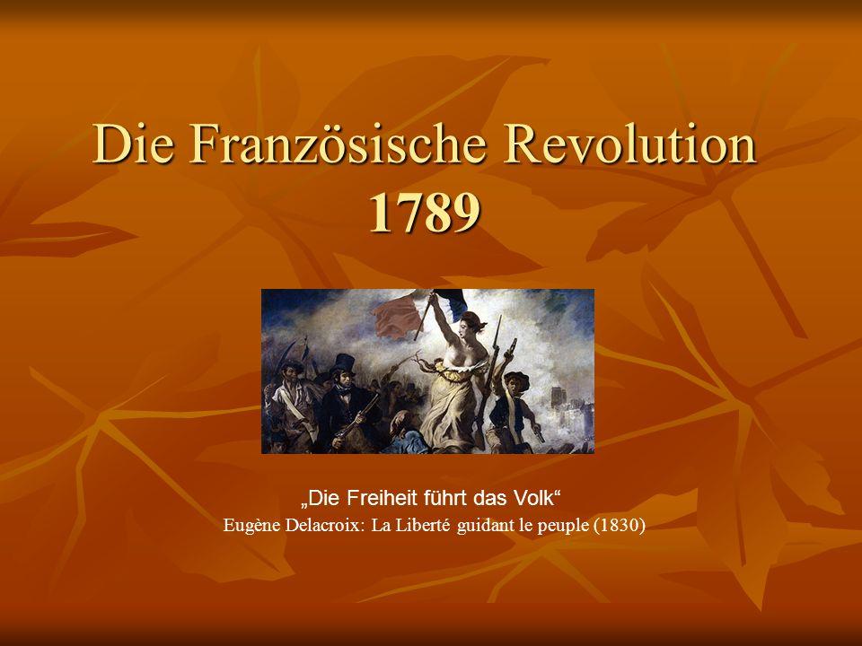 Die Französische Revolution 1789 Die Freiheit führt das Volk Eugène Delacroix: La Liberté guidant le peuple (1830)