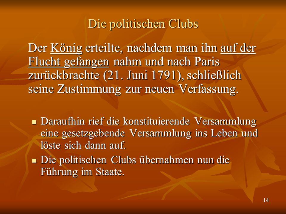 14 Die politischen Clubs Der König erteilte, nachdem man ihn auf der Flucht gefangen nahm und nach Paris zurückbrachte (21.