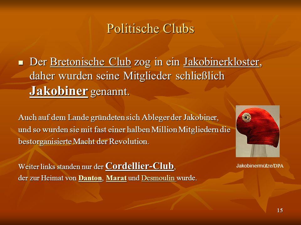 15 Politische Clubs Der Bretonische Club zog in ein Jakobinerkloster, daher wurden seine Mitglieder schließlich Jakobiner genannt.