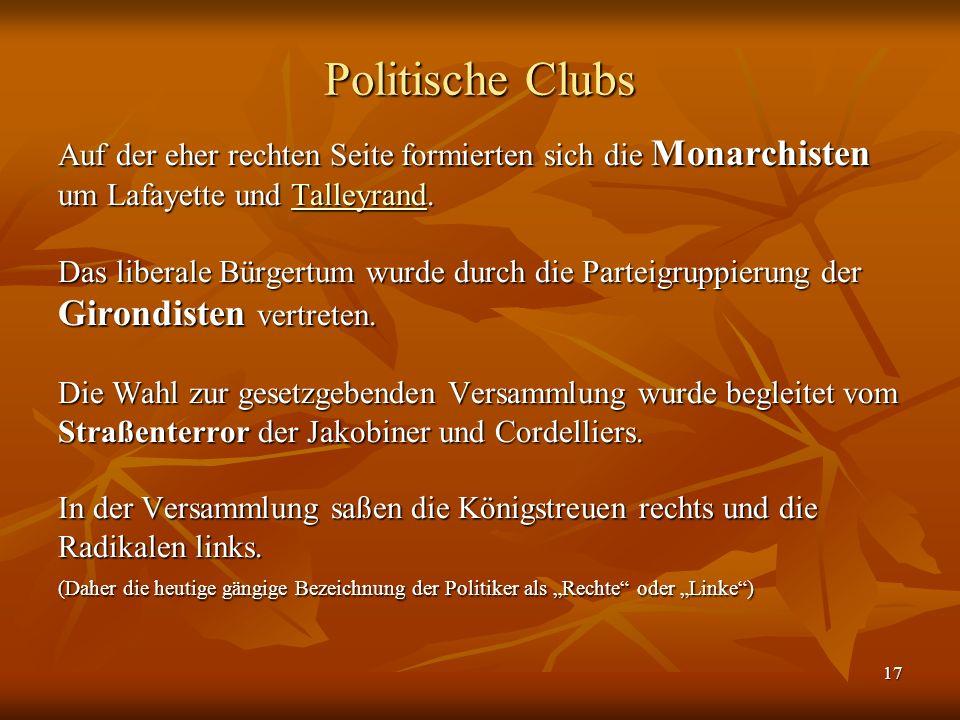 17 Politische Clubs Auf der eher rechten Seite formierten sich die Monarchisten um Lafayette und Talleyrand.