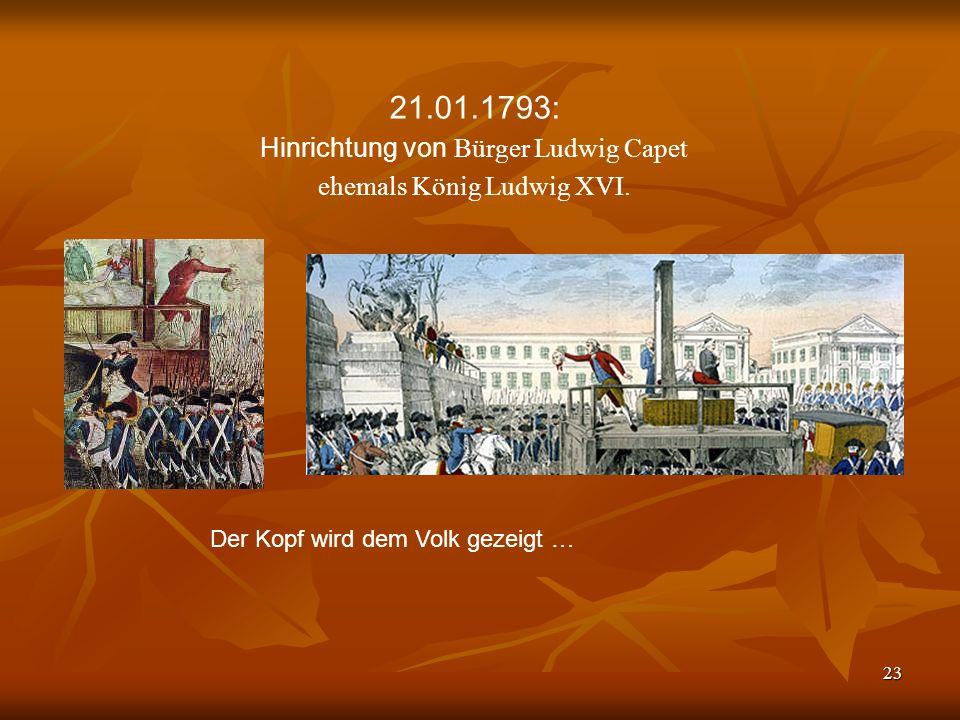 23 21.01.1793: Hinrichtung von Bürger Ludwig Capet ehemals König Ludwig XVI.