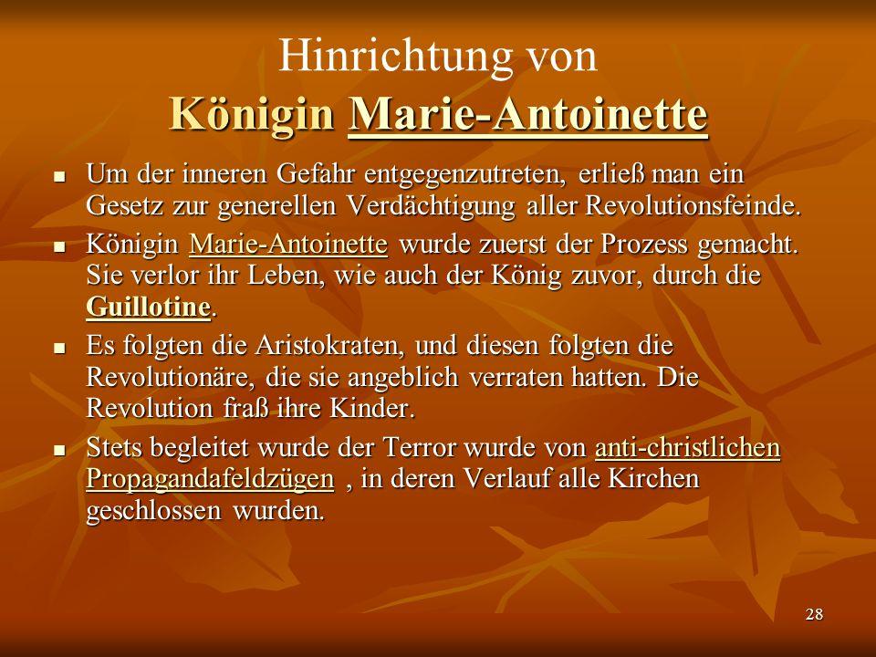 28 Königin Marie-Antoinette Hinrichtung von Königin Marie-AntoinetteMarie-Antoinette Um der inneren Gefahr entgegenzutreten, erließ man ein Gesetz zur generellen Verdächtigung aller Revolutionsfeinde.