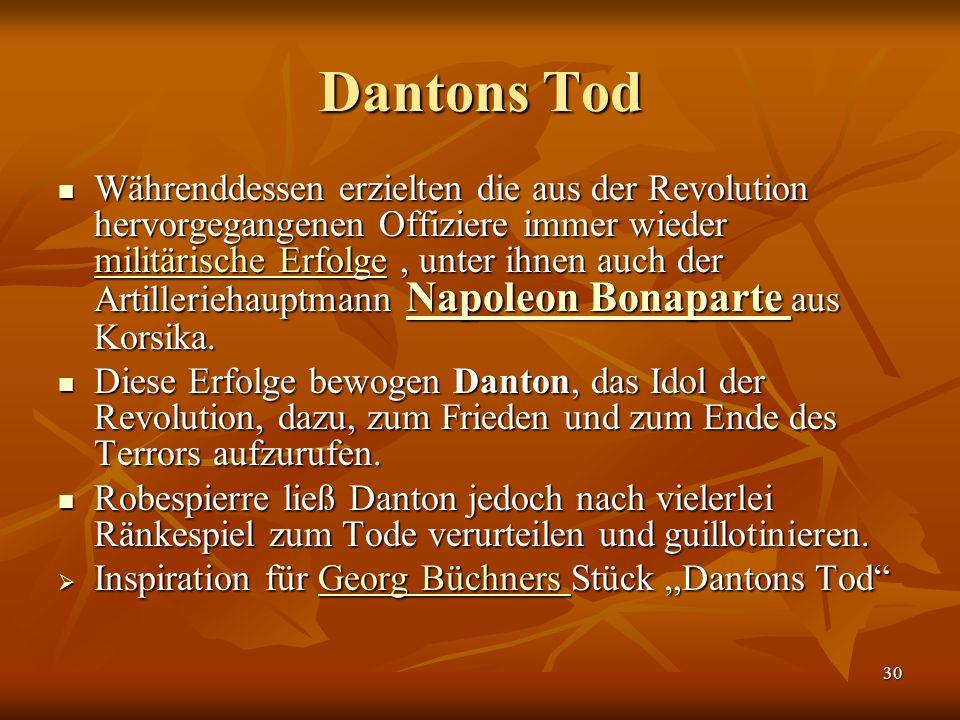 30 Dantons Tod Währenddessen erzielten die aus der Revolution hervorgegangenen Offiziere immer wieder militärische Erfolge, unter ihnen auch der Artilleriehauptmann Napoleon Bonaparte aus Korsika.