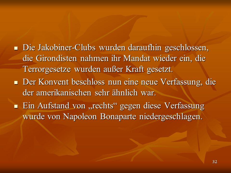 32 Die Jakobiner-Clubs wurden daraufhin geschlossen, die Girondisten nahmen ihr Mandat wieder ein, die Terrorgesetze wurden außer Kraft gesetzt.