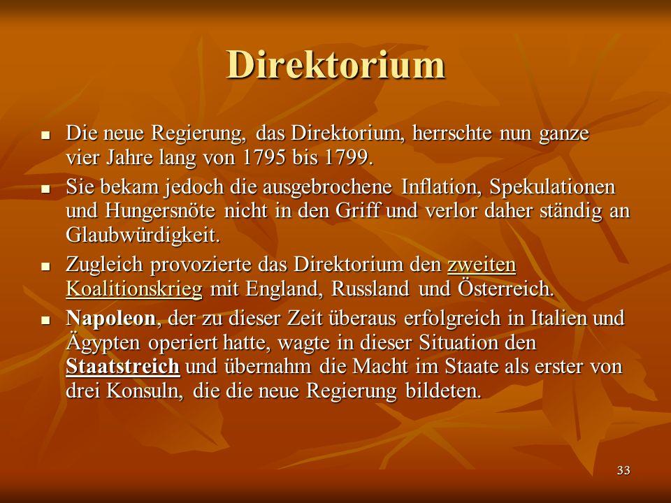 33 Direktorium Die neue Regierung, das Direktorium, herrschte nun ganze vier Jahre lang von 1795 bis 1799.