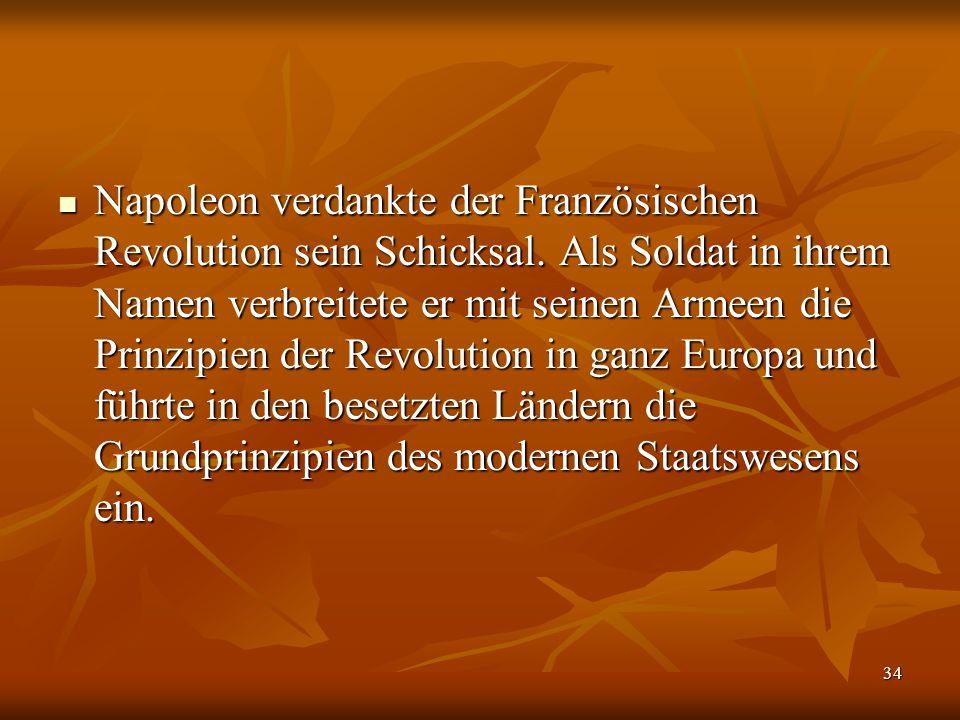 34 Napoleon verdankte der Französischen Revolution sein Schicksal.