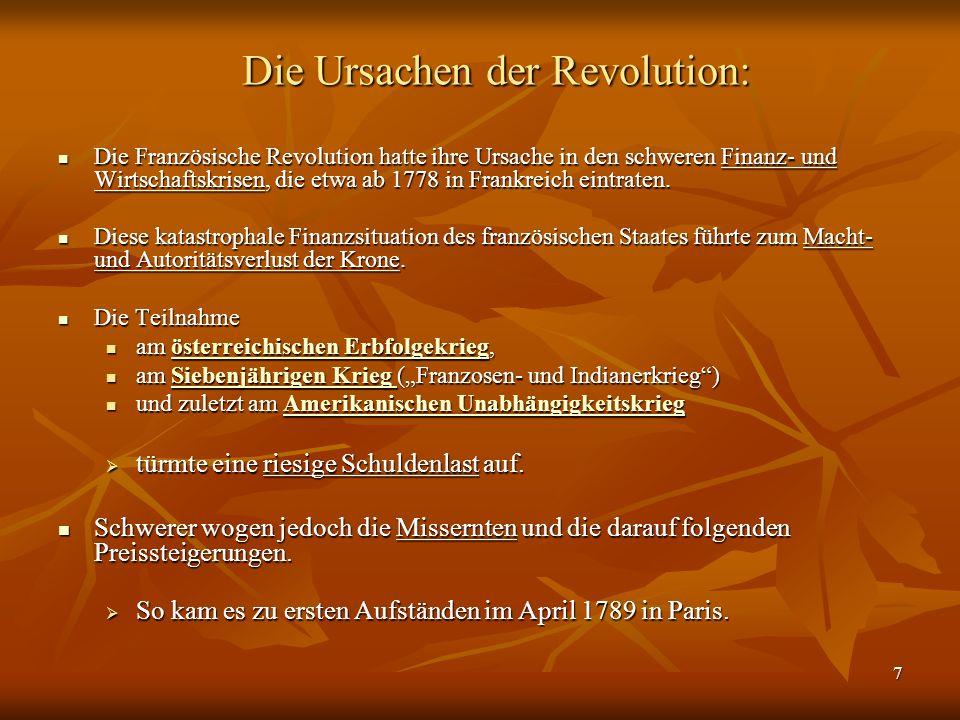 7 Die Französische Revolution hatte ihre Ursache in den schweren Finanz- und Wirtschaftskrisen, die etwa ab 1778 in Frankreich eintraten.