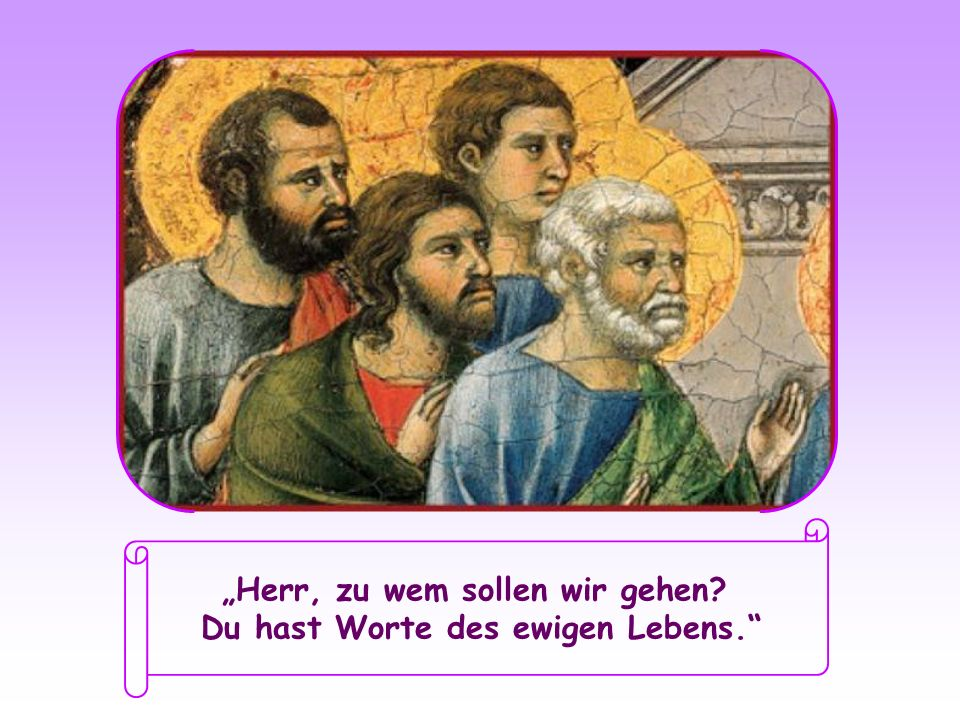 Als diese sich von ihm abwandten und ihm nicht mehr folgten, fragte Jesus die zwölf Apostel: Wollt auch ihr weggehen.