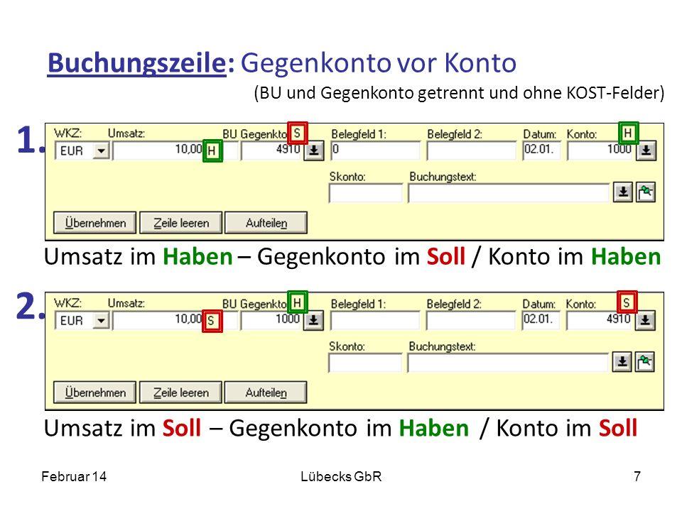 Umsatz im Haben 1. 2. Februar 14Lübecks GbR7 (BU und Gegenkonto getrennt und ohne KOST-Felder) Buchungszeile: Gegenkonto vor Konto – Gegenkonto im Sol