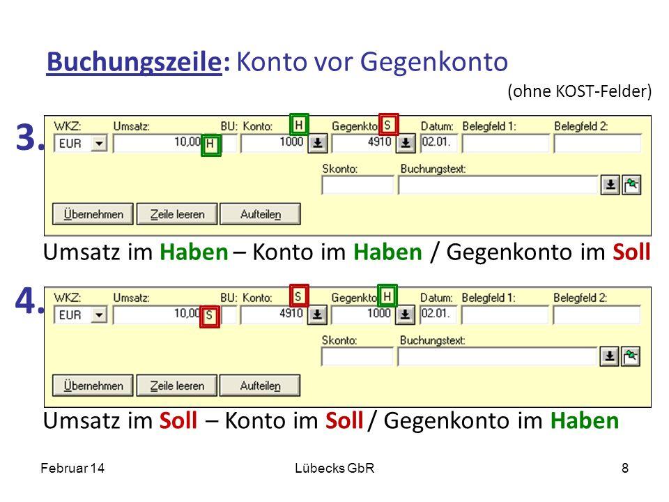 Umsatz im Haben 3. 4. Februar 14Lübecks GbR8 (ohne KOST-Felder) Buchungszeile: Konto vor Gegenkonto – Konto im Haben/ Gegenkonto im Soll Umsatz im Sol