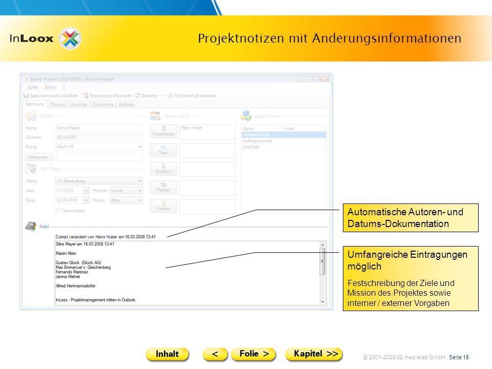 © 2001-2008 IQ medialab GmbH Seite 15 Projektnotizen mit Änderungsinformationen Umfangreiche Eintragungen möglich Festschreibung der Ziele und Mission