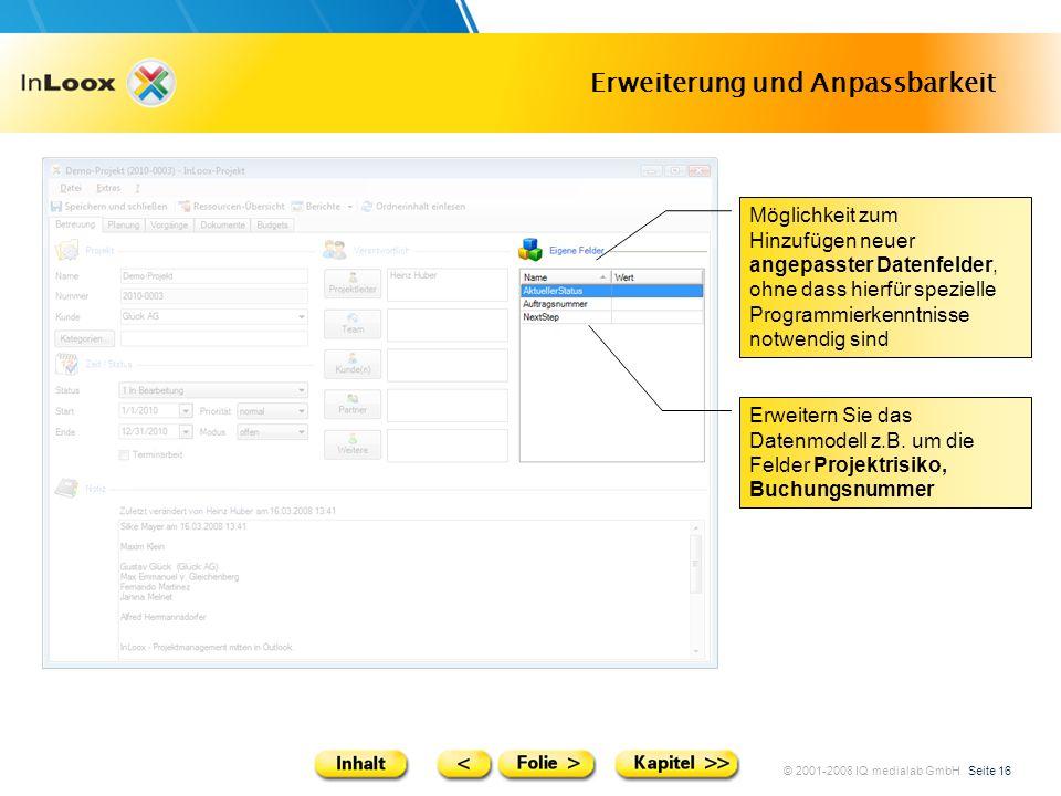 © 2001-2008 IQ medialab GmbH Seite 16 Erweiterung und Anpassbarkeit Möglichkeit zum Hinzufügen neuer angepasster Datenfelder, ohne dass hierfür spezie